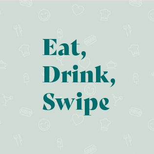 Eat, Drink, Swipe